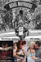 Rebel Wayfarers MC Vol 10-12 ebook by MariaLisa deMora
