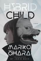 Hybrid Child - A Novel ebook by Mariko Ohara, Jodie Beck