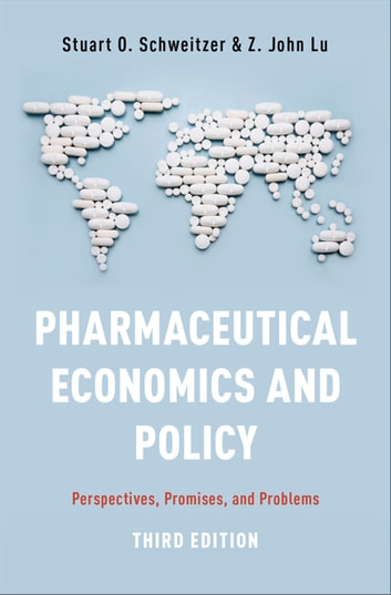 Pharmaceutical Economics and Policy - Perspectives, Promises, and Problems ebook by Stuart O. Schweitzer,Z. John Lu