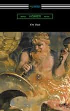 The Iliad (Translated into verse by Alexander Pope with an Introduction and notes by Theodore Alois Buckley) ebook by Homer
