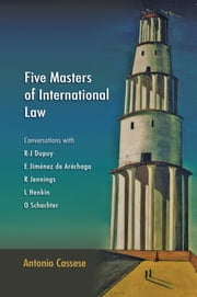 Five Masters of International Law - Conversations with R-J Dupuy, E Jiménez de Aréchaga, R Jennings, L Henkin and O Schachter ebook by Antonio Cassese
