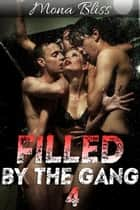 Filled by the Gang Book 4 - Hot Gangbang Menage Erotica - Filled by the Gang, #4 ebook by Mona Bliss