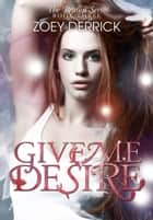Give Me Desire - Reason Series #3 ebook by Zoey Derrick