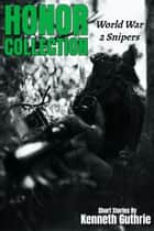Honor Collection: World War 2 Snipers ebook by Kenneth Guthrie