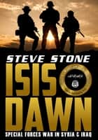 ISIS Dawn: Special Forces War in Syria & Iraq eBook by Steve Stone