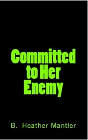 Committed to Her Enemy ebook by B. Heather Mantler