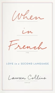 When in French - Love in a Second Language ebook de Lauren Collins