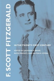 F. Scott Fitzgerald in the Twenty-First Century ebook by Jackson R. Bryer, Ruth Prigozy, Milton R. Stern,...