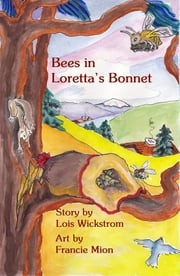 Bees in Loretta's Bonnet ebook by Lois J Wickstrom,Francie Mion