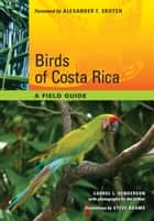 Birds of Costa Rica - A Field Guide ebook by Carrol L. Henderson, Steve  Adams, Alexander F. Skutch