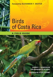 Birds of Costa Rica - A Field Guide ebook by Carrol L. Henderson,Steve  Adams,Alexander F. Skutch