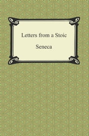 Letters from a Stoic (The Epistles of Seneca) ebook by Seneca