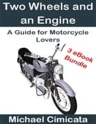 Two Wheels and an Engine: A Guide for Motorcycle Lovers (3 eBook Bundle) ebook by Michael Cimicata