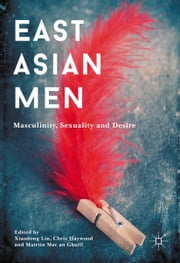 East Asian Men - Masculinity, Sexuality and Desire ebook by