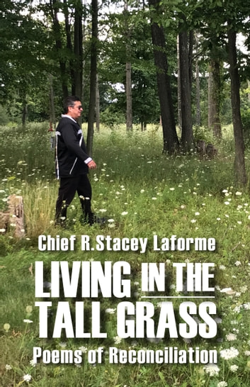 Living in the Tall Grass - Poems of Reconciliation ebook by Chief R. Stacey Laforme