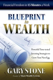 Blueprint to Wealth - Financial Freedom in 15 Minutes a Week ebook by Gary Stone