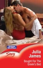 Bought For The Greek's Bed ebook by Julia James
