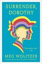 Surrender, Dorothy - A Novel ebook by Meg Wolitzer