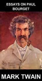 Essays on Paul Bourget [avec Glossaire en Français] ebook by Mark Twain, Eternity Ebooks