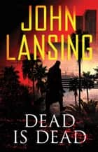 Dead Is Dead ebook by John Lansing