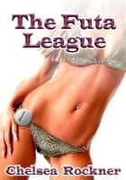 The Futa League (Futanari Erotica) - Futanari Erotica, #1 ebook by Chelsea Rockner