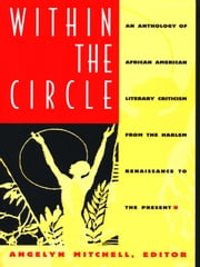 Within the Circle - An Anthology of African American Literary Criticism from the Harlem Renaissance to the Present ebook by Angelyn Mitchell
