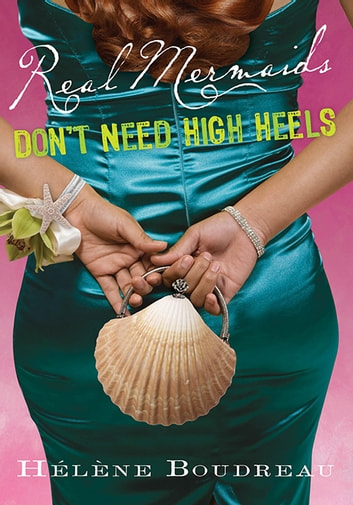 Real Mermaids Don't Need High Heels ebook by Helene Boudreau