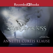 The Silver Kiss audiobook by Annette Curtis Klause