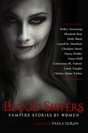 Blood Sisters - Vampire Stories By Women ebook by Paula Guran,Charlaine Harris,Kelley Armstrong,Elizabeth Bear,Holly Black,Laurell K. Hamilton,Nancy Holder,Tanya Huff,Catherynne M. Valente,Carrie Vaughn