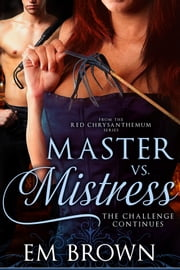 Master vs. Mistress: The Challenge Continues ebook by Em Brown