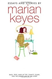 Cracks in My Foundation - Bags, Trips, Make-up Tips, Charity, Glory, and the Darker Side of the Story: Essays and Stories by Marian Keyes ebook by Marian Keyes