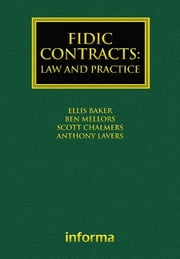 FIDIC Contracts: Law and Practice ebook by Ellis Baker,Ben Mellors,Scott Chalmers,Anthony Lavers