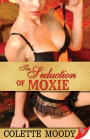 The Seduction of Moxie ebook by Colette Moody
