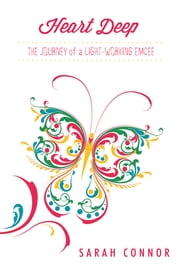 Heart Deep - The Journey of a Light-Working Emcee ebook by Sarah Connor