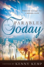 Parables for Today ebook by Kenny Kemp, David Farland, Marilyn Brown