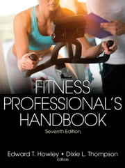 Fitness Professional's Handbook, 7E ebook by Edward T. Howley,Dixie Thompson
