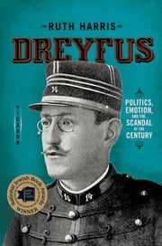 Dreyfus - Politics, Emotion, and the Scandal of the Century ebook by Ruth Harris