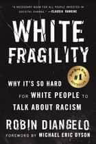 White Fragility - Why It's So Hard for White People to Talk About Racism ebook by Robin DiAngelo, Michael Eric Dyson