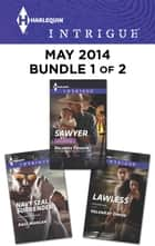 Harlequin Intrigue May 2014 - Bundle 1 of 2 - Sawyer\Lawless\Navy SEAL Surrender ebook by Delores Fossen, HelenKay Dimon, Angi Morgan