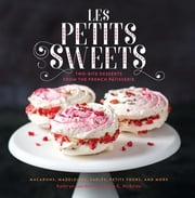 Les Petits Sweets - Two-Bite Desserts from the French Patisserie ebook by Kathryn Gordon,Anne E. McBride