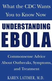 Understanding Ebola - What the CDC Wants You to Know Now ebook by Karen Latimer