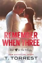Remember When 3 - Remember When Trilogy, #3 電子書籍 by T. Torrest