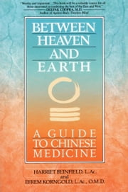 Between Heaven and Earth - A Guide to Chinese Medicine ebook by Harriet Beinfield,Efrem Korn