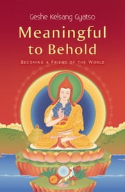 Meaningful to Behold - Becoming a Friend of the World eBook by Geshe Kelsang Gyatso