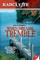 When Dreams Tremble ebook by Radclyffe