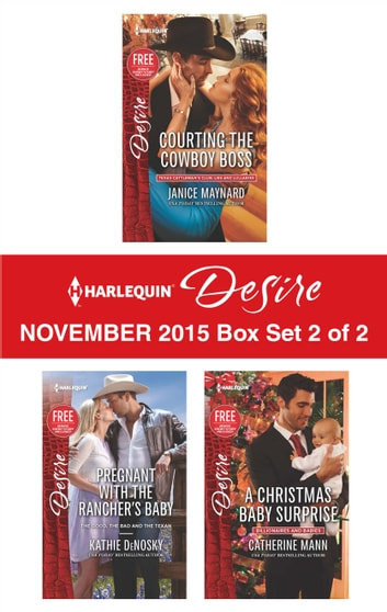 Harlequin Desire November 2015 - Box Set 2 of 2 - Courting the Cowboy Boss\Pregnant with the Rancher's Baby\A Christmas Baby Surprise ebook by Janice Maynard,Kathie DeNosky,Catherine Mann