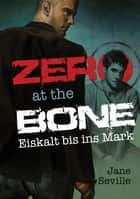 Zero at the Bone: Eiskalt bis ins Mark ebook by Jane Seville, Feliz Faber