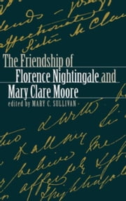 The Friendship of Florence Nightingale and Mary Clare Moore ebook by Sullivan, Mary C.