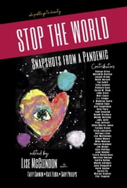 STOP THE WORLD: Snapshots from a Pandemic - an anthology: all profits go to charity ebook by Lise McClendon, Kate Flora, Taffy Cannon,...