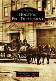 Houston Fire Department ebook by Fire Museum of Houston,Tristan Smith